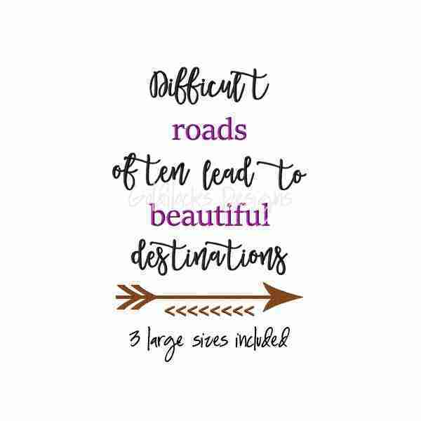 Difficult roads lead to beautiful destinations embroidery design