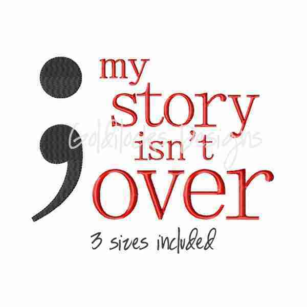 my story isn't over semicolon mental health embroidery design