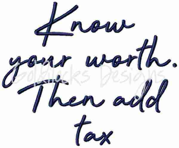 Know your worth then add tax word art embroidery design