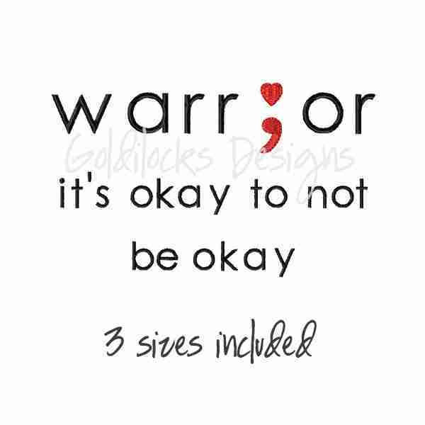 warrior semicolon it's okay to not be okay embroidery design